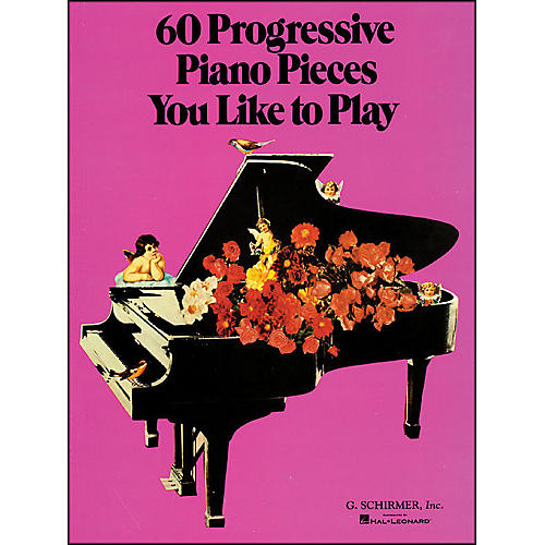 G. Schirmer 60 Progressive Piano Pieces You Like To Play
