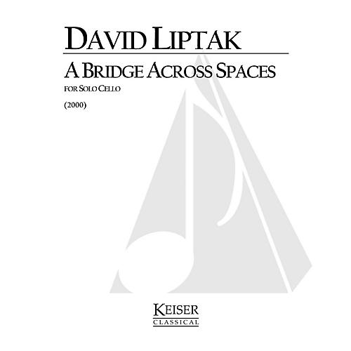 Lauren Keiser Music Publishing A Bridge Across Spaces (Cello Solo) LKM Music Series Composed by David Liptak