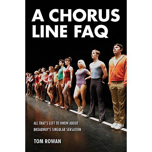 Applause Books A Chorus Line FAQ FAQ Series Softcover Written by Tom Rowan