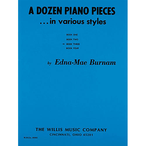 Willis Music A Dozen Piano Pieces (In Various Styles/Book 3/Early Inter Level) Willis Series by Edna Mae Burnam