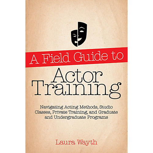 Applause Books A Field Guide to Actor Training Limelight Series Softcover Written by Laura Wayth-thumbnail
