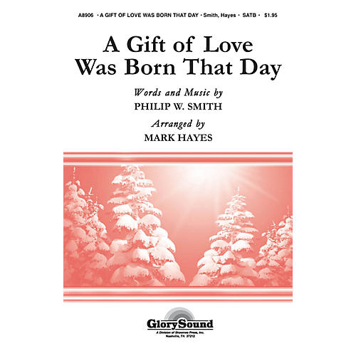 Shawnee Press A Gift of Love Was Born That Day SATB arranged by Mark Hayes