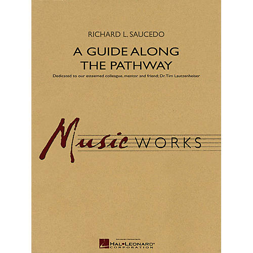 Hal Leonard A Guide Along the Pathway Concert Band Level 4 Composed by Richard L. Saucedo