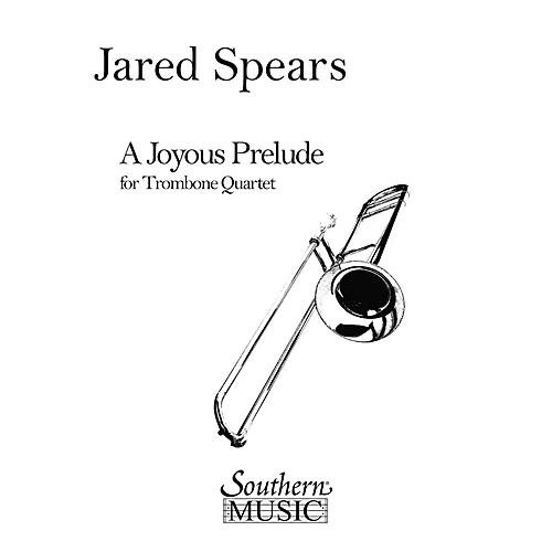 Southern A Joyous Prelude (Trombone Quartet) Southern Music Series Composed by Jared Spears