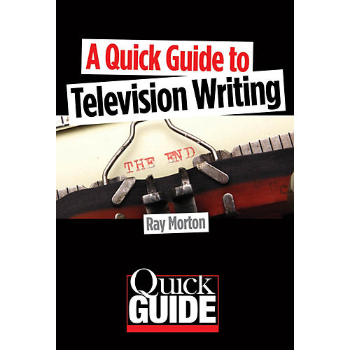 Limelight Editions A Quick Guide to Television Writing Quick Guide Series Softcover Written by Ray Morton-thumbnail