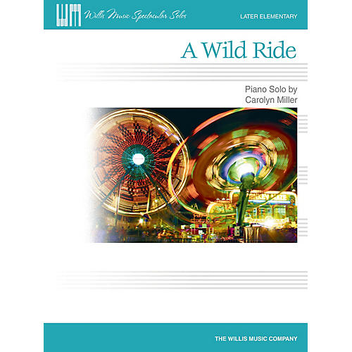 Willis Music A Wild Ride (Later Elem Level) Willis Series by Carolyn Miller