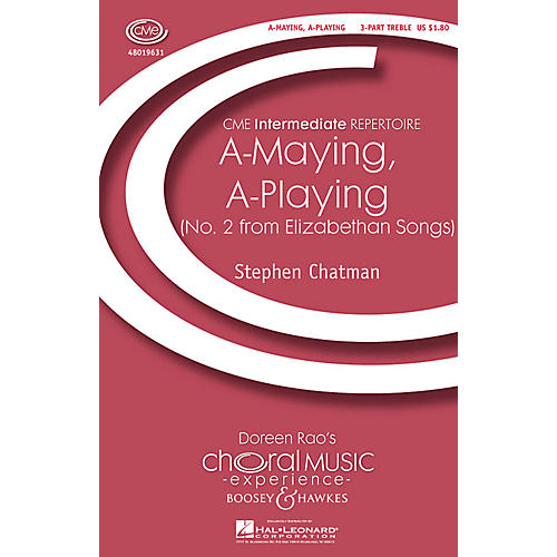 Boosey and Hawkes A-maying, A-playing (No. 2 from Elizabethan Songs) 3 Part Treble composed by Stephen Chatman