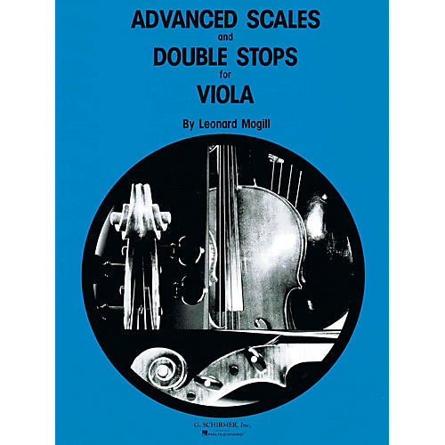 G. Schirmer Advanced Scales and Double Stops (Viola Method) String Method Series Composed by Leonard Mogill