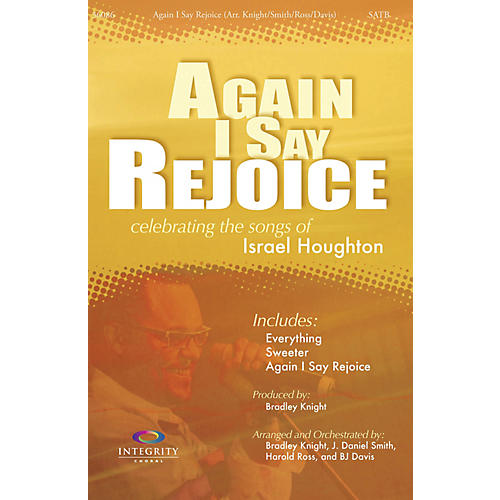 Integrity Music Again I Say Rejoice Orchestra by Israel Houghton Arranged by BJ Davis/Bradley Knight/Harold Ross/Smith
