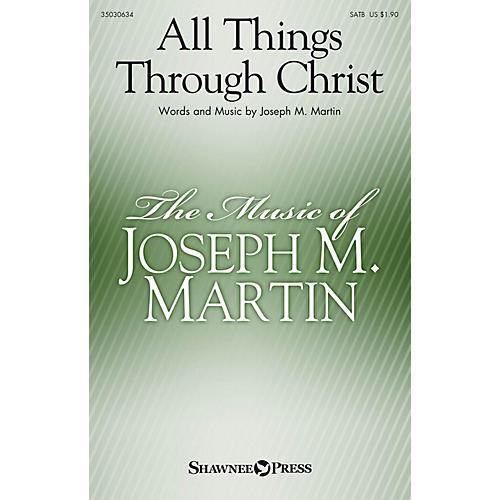 Shawnee Press All Things Through Christ SATB composed by Joseph M. Martin-thumbnail