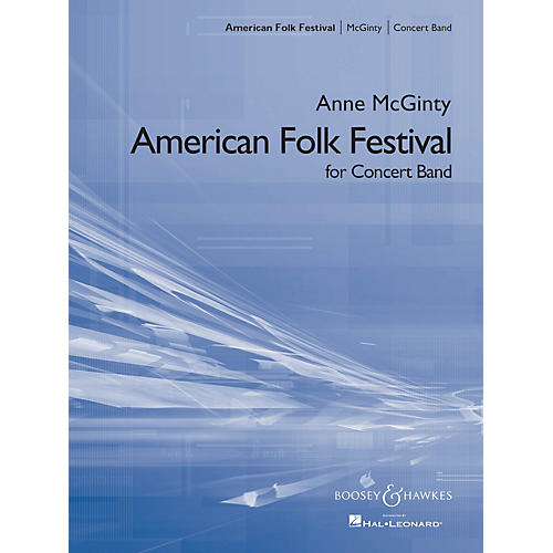 Boosey and Hawkes American Folk Festival (Score and Parts) Concert Band Composed by Anne McGinty