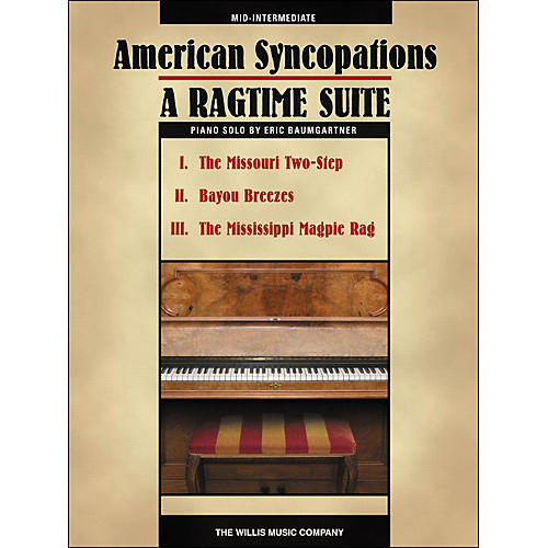 Willis Music American Syncopations - A Ragtime Suite - Mid-Intermediate Piano Solo Sheet by Eric Baumgartner