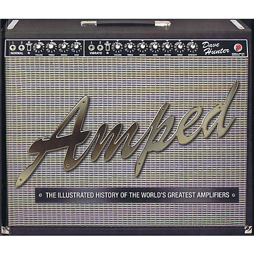 Hal Leonard Amped The Illustrated History Of The World's Greatest Amplifiers hard cover book by Dave Hunter