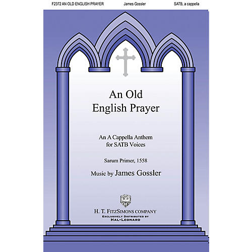 H.T. FitzSimons Company An Old English Prayer SATB a cappella composed by James Gossler