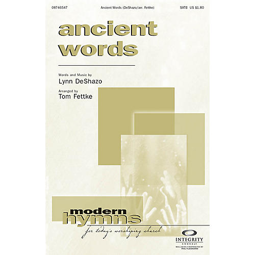 Integrity Music Ancient Words SATB Arranged by Tom Fettke