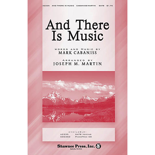 Shawnee Press And There Is Music SATB arranged by Joseph M. Martin