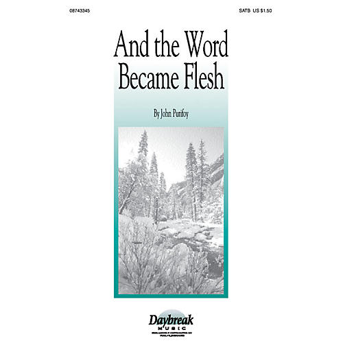 Daybreak Music And the Word Became Flesh (SATB) SATB composed by John Purifoy