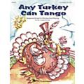 Hal Leonard Any Turkey Can Tango (Collection of Seasonal Songs for Moving and Playing) by Lee Campbell-Towell thumbnail