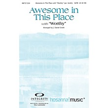 Integrity Choral Awesome in This Place (with Worthy) SATB Arranged by J. Daniel Smith