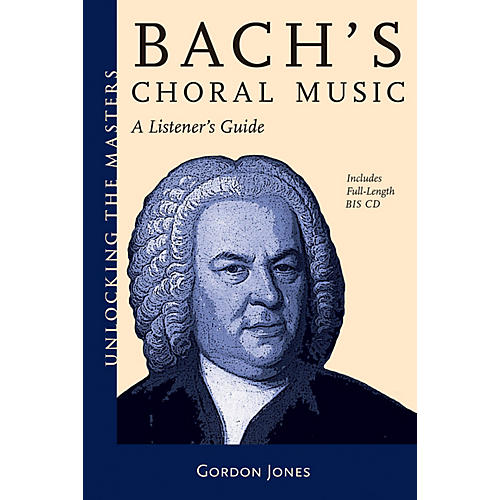 Amadeus Press Bach's Choral Music Unlocking the Masters Series Softcover with CD Written by Gordon Jones-thumbnail