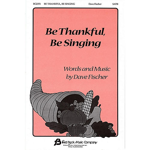 Fred Bock Music Be Thankful, Be Singing SATB composed by Dave Fischer-thumbnail