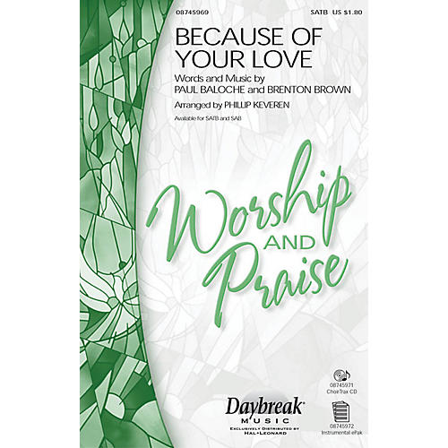 Daybreak Music Because of Your Love SATB by Paul Baloche arranged by Phillip Keveren