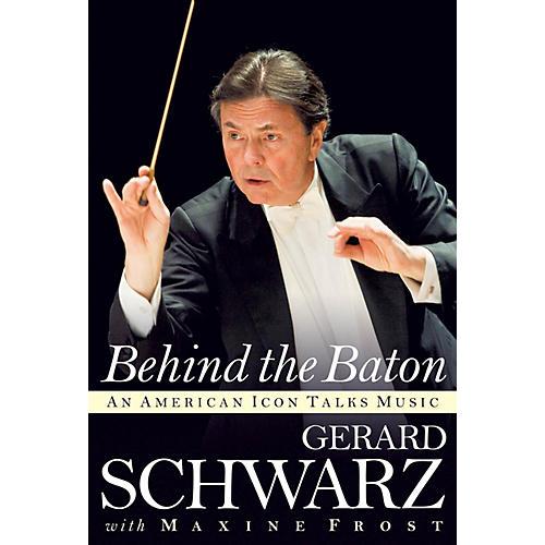 Amadeus Press Behind the Baton (An American Icon Talks Music) Amadeus Series Hardcover Written by Gerard Schwarz-thumbnail