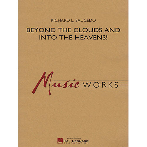 Hal Leonard Beyond the Clouds and Into the Heavens! Concert Band Level 4 Composed by Richard L. Saucedo