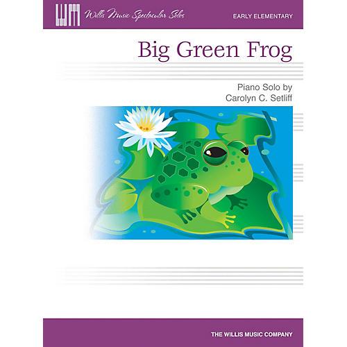Willis Music Big Green Frog (Early Elem Level) Willis Series by Carolyn C. Setliff