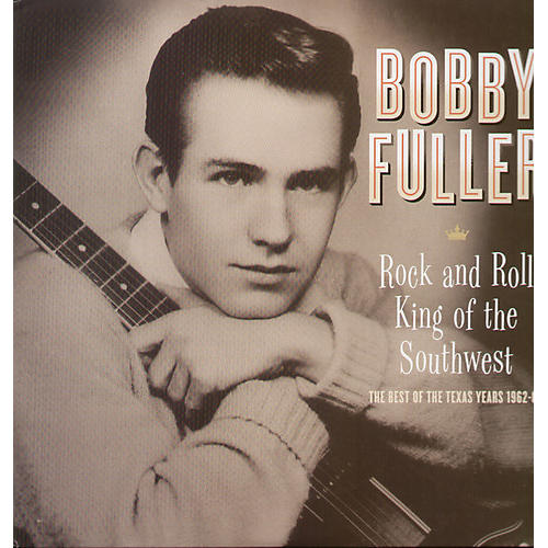 Alliance Bobby Fuller - Rock and Roll King Of The Southwest: The Best Of The Texas Years 1962-64