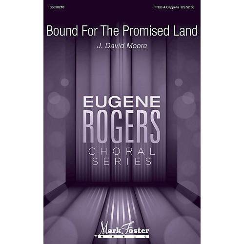 Mark Foster Bound for the Promised Land (Eugene Rogers Choral Series) TTBB composed by J. David Moore-thumbnail
