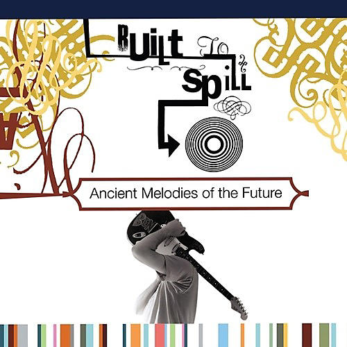 Alliance Built to Spill - Ancient Melodies Of The Future