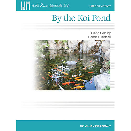 Willis Music By the Koi Pond (Later Elem Level) Willis Series by Randall Hartsell