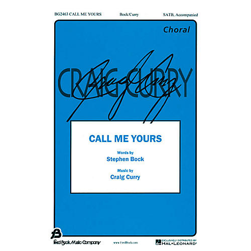 Fred Bock Music Call Me Yours SATB composed by Craig Curry
