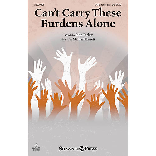Shawnee Press Can't Carry These Burdens Alone SATB/TENOR SAX composed by Michael Barrett-thumbnail