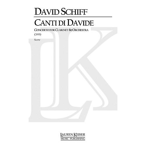 Lauren Keiser Music Publishing Canti Di Davide (Concerto for Clarinet and Orchestra) LKM Music Series Composed by David Schiff