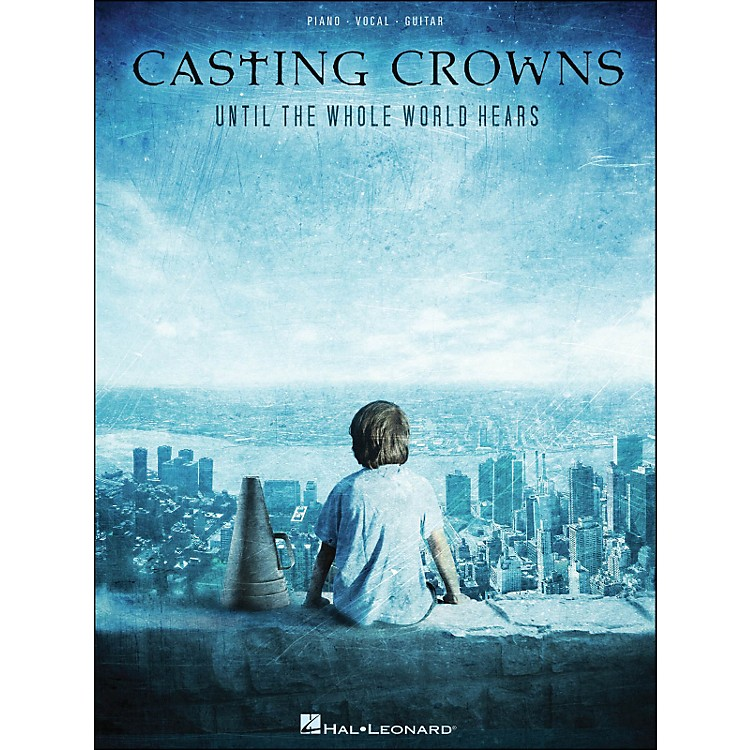 Hal Leonard Casting Crowns Until The Whole World Hears arranged for piano, vocal, and guitar (P/V/G)