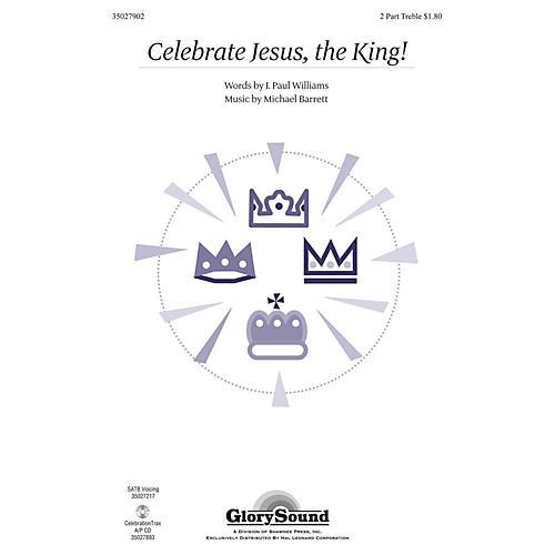 Shawnee Press Celebrate Jesus, the King! 2PT TREBLE composed by Michael Barrett-thumbnail