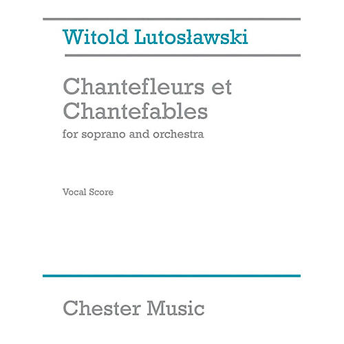 Chester Music Chantefleurs et Chantefables (Soprano and Piano) Music Sales America Series by Witold Lutoslawski-thumbnail
