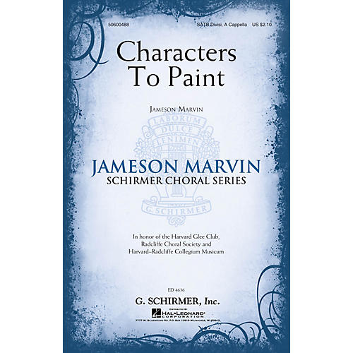 G. Schirmer Characters to Paint (Jameson Marvin Choral Series) SATB a cappella composed by Jameson Marvin