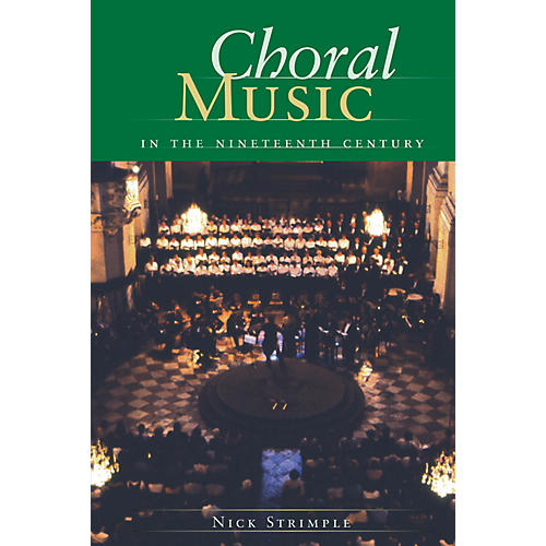 Amadeus Press Choral Music in the Nineteenth Century Written by Nick Strimple-thumbnail