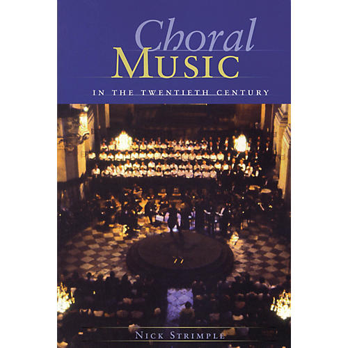 Amadeus Press Choral Music in the Twentieth Century Written by Nick Strimple
