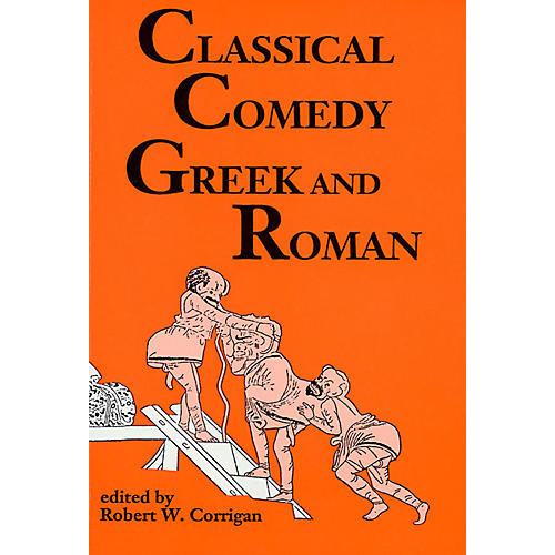 Applause Books Classical Comedy - Greek and Roman (Six Plays) Applause Books Series Softcover by Robert W. Corrigan
