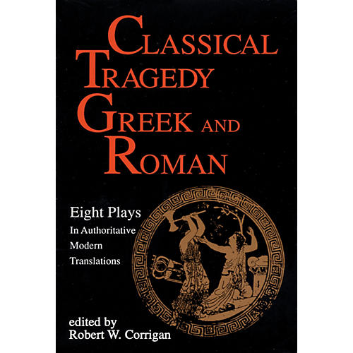 Applause Books Classical Tragedy - Greek and Roman Applause Books Series Softcover Written by Various Authors