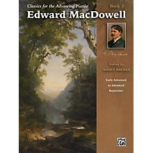 Alfred Classics for the Advancing Pianist: Edward MacDowell, Book 3 Early Advanced / Advanced
