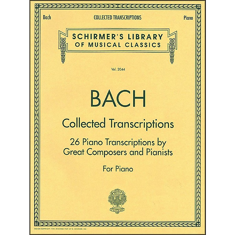 G. Schirmer Collected Transcriptions 26 Piano Transcribed By Great Composers & Pianists By Bach