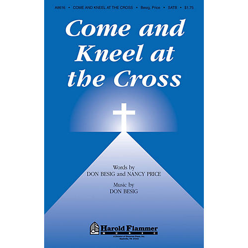 Shawnee Press Come and Kneel at the Cross SATB composed by Don Besig