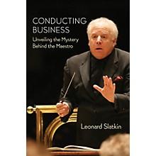 Amadeus Press Conducting Business Amadeus Series Hardcover Written by Leonard Slatkin