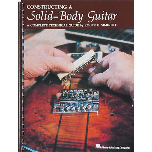 Hal Leonard Constructing A Solid-Body Guitar - A Complete Technical Guide