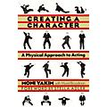 Applause Books Creating a Character (A Physical Approach to Acting) Applause Books Series Softcover by Moni Yakim-thumbnail